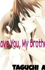 I Love You, My Brother! by TaguchiAn