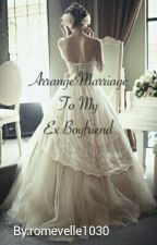 Arrange Marriaged To My Ex{ON-GOING) by romevelle1030