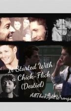 It Started With a Chick-Flick (Destiel) by AllTheRightWrongs
