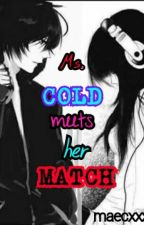 Ms.COLD meets her MATCH by maecasrrn