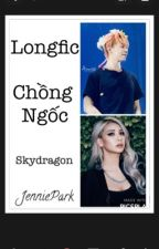 (Longfic) Chồng Ngốc (Skydragon) [Cover] by _JenniePark