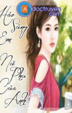[Edit][!Nữ Phụ Văn] Hảo Sủng Em,  Nữ Phụ Của Anh by kimphung222