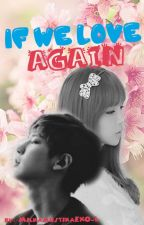 If We Love Again (EXO SONGFICTION)[ONESHOOT] by chanbemine