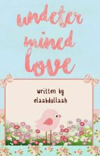 Undetermined Love (The Untold Story #1) by elaabdullaah
