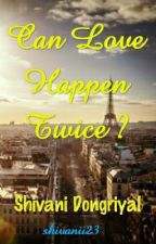 Can Love Happen Twice ?? by shivanii23