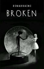 Broken by dinadraini