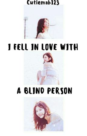 I Fell In Love With A Blind Person by cutiemab123