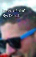 heard of him? - By: D.e.e.L by DeeLioPunk