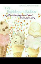 Her Bubblegum Badboy-a His Bubblegum Klutz Alternative Story by twisted_darkness0609