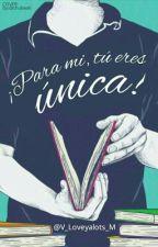 ¡Para Mí, Tú Eres Única! by V_Loveyalots_M