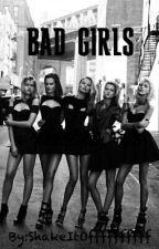 BAD GIRLS by ShakeItOffffffffff