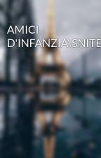 AMICI D'INFANZIA\SNITECS by millina04