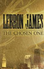 LeBron James: The Chosen One by Lebroncan23