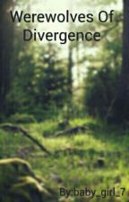 Werewolves Of Divergence  by baby_girl_7