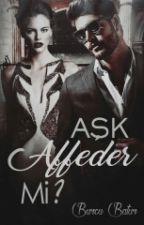 Aşk Affeder mi?  by B_Batur