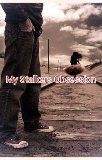 My Stalkers Obsession