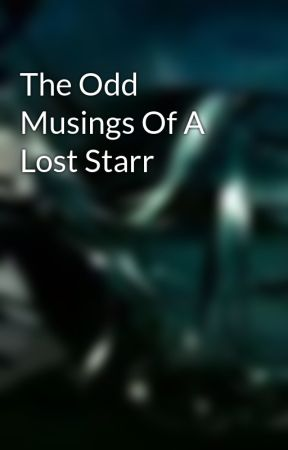 The Odd Musings Of A Lost Starr by TheEbonyStarr