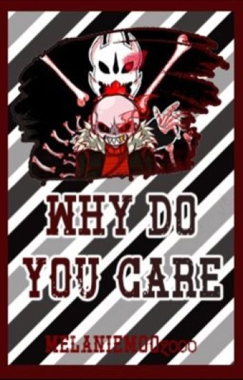 ~Why do you care~ [Underfell Sans X Reader] [•COMPLETED•]