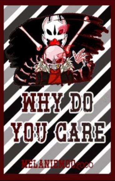 ~Why do you care~ [Underfell Sans X Reader]