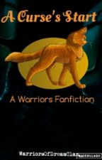 A Curse's Start: A Warriors Fanfiction, Book One of Element Clans by WarriorsOfDreamClan_