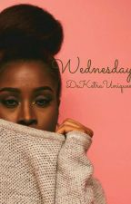 Wednesday (ON HOLD) by DeKetraUniquee