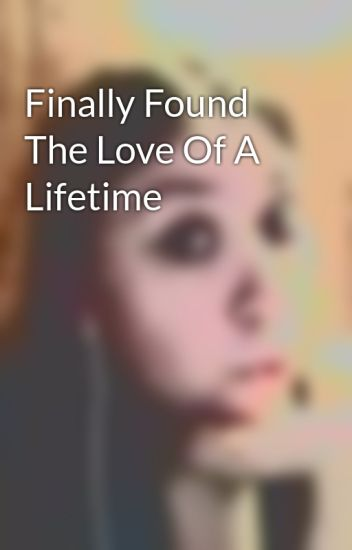 Finally Found The Love Of A Lifetime Hailes Wattpad