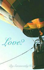 Love? by SaraswathyWaty