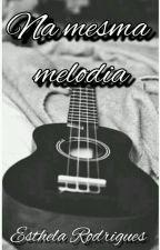 Na Mesma Melodia by Esthela_Rodrigues