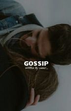 Gossip *ON HOLD* by sxnner_