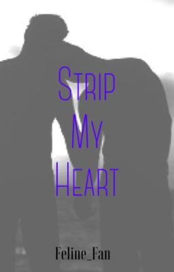 Strip My Heart (ON HOLD)