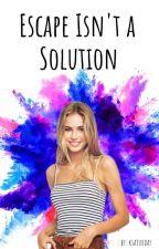 Escape isn't solution by ksaturday