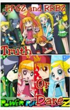 PPGZ And RRBZ [Truth Or Dare] by Hazel_KYJ