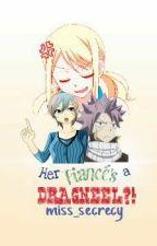 Her Fiancé's A Dragneel?! (NaLu Fanfic) by Miss_Secrecy