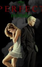 My perfect mistake (Dramione love fanfiction) by LikeaBlackbird