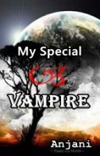 My Special Vampire by Anjani_0611
