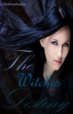 The Witches Destiny by blackrosebuds321