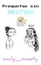 Preguntas sin SENTIDO by emily_sweety