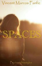 Spaces (Vincent Marcos Fanfic) by itsmichiestyles