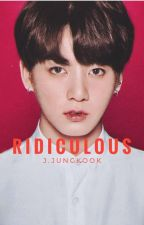Ridiculous ; j.jungkook by yourpeace