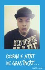 Codrin e atât de gras încât... by LightInNight