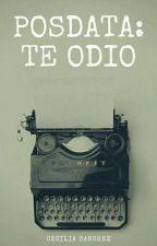 Posdata: Te odio. © by ceciliatozierbowers
