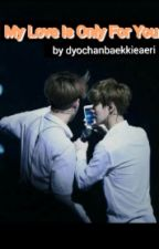 ♡My Love Is Only For You♡ by DyoChanBaekkieaeri