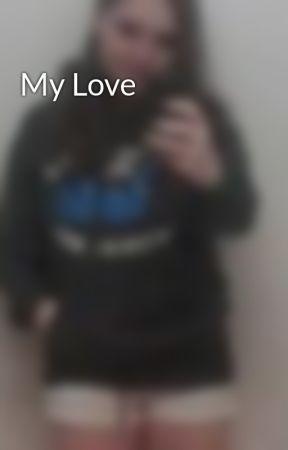 My Love by tarasparkles249