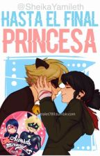 Hasta el final, princesa. | Marichat by sheikaYamileth