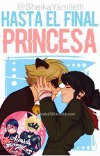 Hasta el final, princesa【Marichat】 by sheikaYamileth