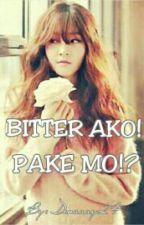BITTER AKO! PAKE MO!? by Denaaay24