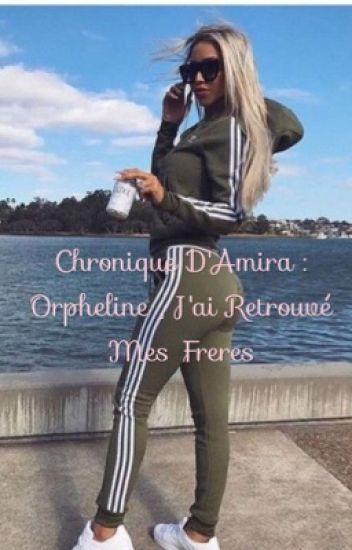 Amira: Orpheline , J'ai retrouvé mes freres.