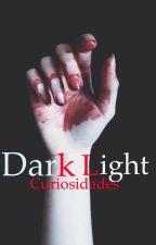Curiosidades Dark Light by Dramonie18