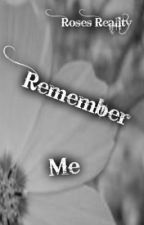 Remember Me by RosesReality
