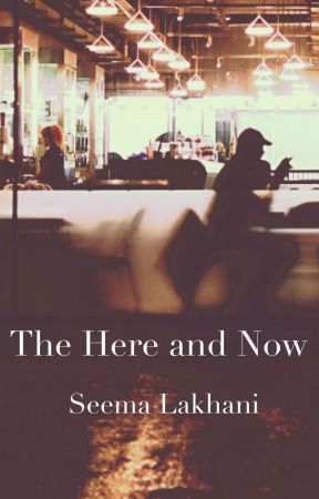 The Here and Now by SeemaLakhani